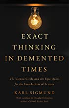 Exact Thinking in Demented Times: The Vienna Circle and the Epic Quest for the Foundations of Science (English Edition)