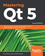 Mastering Qt  5: Create stunning cross-platform applications using C++ with Qt Widgets and QML with Qt Quick, 2nd Edition ...