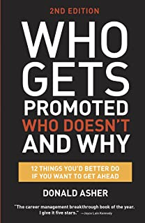 Who Gets Promoted, Who Doesn't, and Why, Second Edition: 12 Things You'd Better Do If You Want to Get Ahead (English Edition)