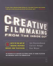 Creative Filmmaking from the Inside Out: Five Keys to the Art of Making Inspired Movies and Television (English Edition)