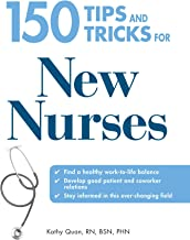 150 Tips and Tricks for New Nurses: Balance a hectic schedule and get the sleep you need…Avoid illness and stay positive…C...