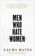 Men Who Hate Women: From incels to pickup artists, the truth about extreme misogyny and how it affects us all (English Edi...
