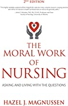 The Moral Work of Nursing: Asking and living with the questions (English Edition)
