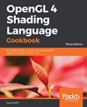 OpenGL 4 Shading Language Cookbook: Build high-quality, real-time 3D graphics with OpenGL 4.6, GLSL 4.6 and C++17, 3rd Edi...