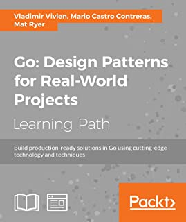 Go: Design Patterns for Real-World Projects (English Edition)
