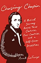 Chasing Chopin: A Musical Journey Across Three Centuries, Four Countries, and a Half-Dozen Revolutions (English Edition)