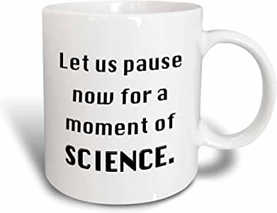 3dRose mug_149870_1 Let Us Pause Now for a Moment of Science, Science Teacher, Professor, Chemistry, Biology Humor Ceramic Mug, 11-Ounce