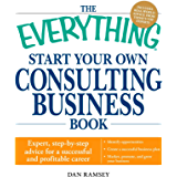 The Everything Start Your Own Consulting Business Book: Expert, step-by-step advice for a successful and profitable career (Everything®) (English Edition)