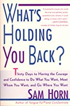 What's Holding You Back?: 30 Days to Having the Courage and Confidence to Do What You Want, Meet Whom You Want, and Go Whe...