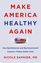Make America Healthy Again: How Bad Behavior and Big Government Caused a Trillion-Dollar Crisis (English Edition)