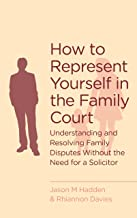 How To Represent Yourself in the Family Court: A guide to understanding and resolving family disputes (English Edition)