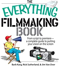 The Everything Filmmaking Book: From Script to Premiere -a Complete Guide to Putting Your Vision on the Screen (Everything...