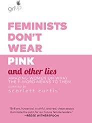 Feminists Don't Wear Pink and Other Lies: Amazing Women on What the F-Word Means to Them (English Edition)