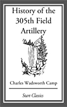 History of the 305th Field Artillery (English Edition)