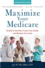 Maximize Your Medicare: 2020-2021 Edition: Qualify for Benefits, Protect Your Health, and Minimize Your Costs (English Edi...
