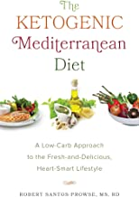 The Ketogenic Mediterranean Diet: A Low-Carb Approach to the Fresh-and-Delicious, Heart-Smart Lifestyle (English Edition)