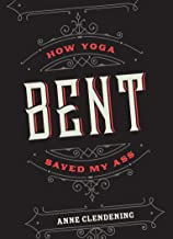 Bent: How Yoga Saved My Ass (English Edition)