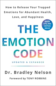 The Emotion Code: How to Release Your Trapped Emotions for Abundant Health, Love, and Happiness (Updated and Expanded Editio