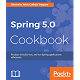 Spring 5.0 Cookbook: Recipes to build, test, and run Spring applications efficiently
