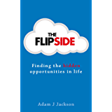 The Flipside: Finding the hidden opportunities in life (English Edition)