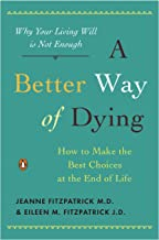 A Better Way of Dying: How to Make the Best Choices at the End of Life (English Edition)