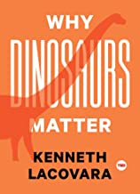 Why Dinosaurs Matter (TED Books) (English Edition)