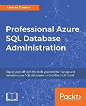 Professional Azure SQL Database Administration: Equip yourself with the skills you need to manage and maintain your SQL da...