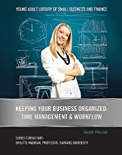 Keeping Your Business Organized: Time Management & Workflow (Young Adult Library of Small Business an) (English Edition)