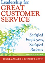 Leadership for Great Customer Service: Satisfied Employees, Satisfied Patients, Second Edition (ACHE Management) (English ...