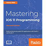 Mastering iOS 11 Programming - Second Edition: Build professional-grade iOS applications with Swift 4 and Xcode 9