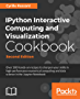 IPython Interactive Computing and Visualization Cookbook, Second Edition: Over 100 hands-on recipes to sharpen your skills in high-performance numerical ... and data science in the Jupyter Notebook