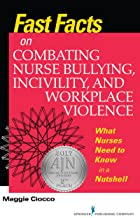 Fast Facts on Combating Nurse Bullying, Incivility and Workplace Violence: What Nurses Need to Know in a Nutshell (English...