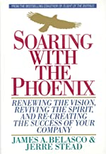 Soaring with the Phoenix: Renewing the Vision, Reviving the Spirit, and Re-Creating the Success of Your Company (English E...