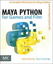 Maya Python for Games and Film: A Complete Reference for Maya Python and the Maya Python API (English Edition)