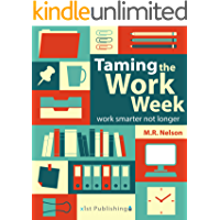 Taming the Work Week: Work Smarter Not Longer (Short Nonfiction for Productive Work)