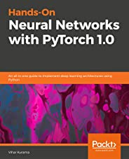 Hands-On Neural Networks with PyTorch 1.0: An all-in-one guide to implement deep learning architectures using Python (English