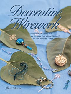 Decorative Wirework: 50+ Ideas For Using Wire to Decorate Your Home, Yourserlf, or Your Favorite Thin gs (Jewelry Crafts) (English Edition)