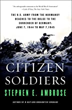 Citizen Soldiers: The U.S. Army from the Normandy Beaches to the Bulge to the Surrender of Germany June 7, 1944, to May 7,...
