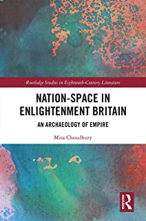 Nation-Space in Enlightenment Britain: An Archaeology of Empire (Routledge Studies in Eighteenth-Century Literature Book 22) (English Edition)