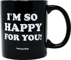 Funny Guy Mugs Seriously I'm So Happy For You 11 盎司 MUG-142