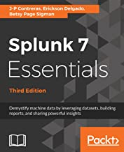 Splunk 7 Essentials, Third Edition: Demystify machine data by leveraging datasets, building reports, and sharing powerful ...
