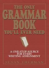 The Only Grammar Book You'll Ever Need: A One-Stop Source for Every Writing Assignment (English Edition)