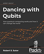 Dancing with Qubits: How quantum computing works and how it can change the world (English Edition)
