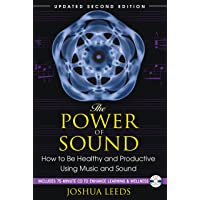 The Power of Sound: How to Be Healthy and Productive Using Music and Sound