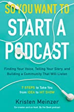 So You Want to Start a Podcast: Finding Your Voice, Telling Your Story, and Building a Community That Will Listen (English...