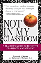 Not In My Classroom!: A Teacher's Guide to Effective Classroom Management (English Edition)