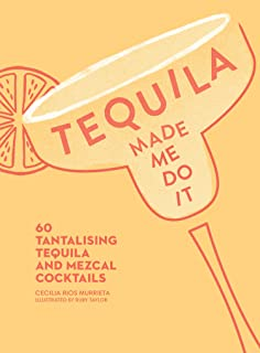 Tequila Made Me Do It: 60 tantalising tequila and mezcal cocktails (English Edition)