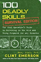 100 Deadly Skills: Survival Edition: The SEAL Operative's Guide to Surviving in the Wild and Being Prepared for Any Disast...