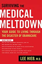 Surviving the Medical Meltdown: Your Guide to Living Through the Disaster of Obamacare (English Edition)