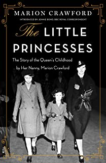 The Little Princesses: The Story of the Queen's Childhood by Her Nanny, Marion Crawford (English Edition)